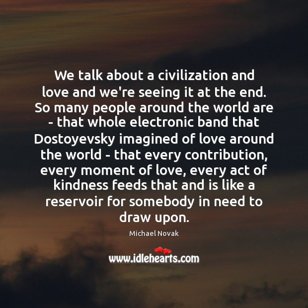 Image, We talk about a civilization and love and we're seeing it at