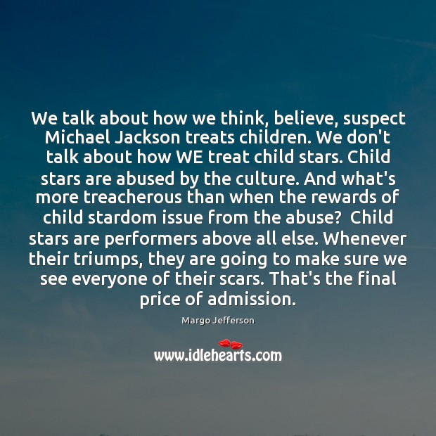 Image, We talk about how we think, believe, suspect Michael Jackson treats children.