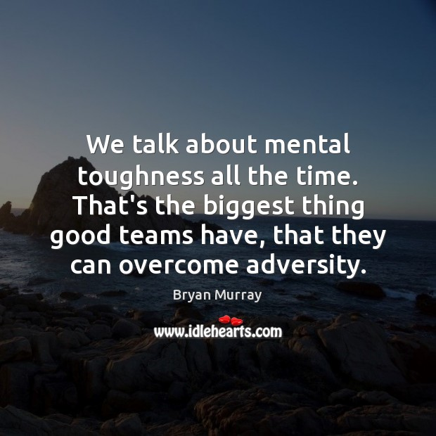 Image, We talk about mental toughness all the time. That's the biggest thing