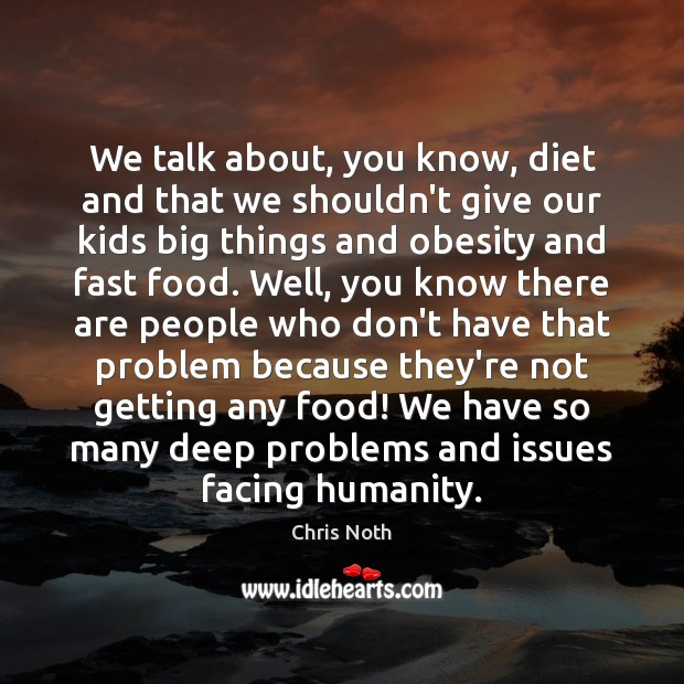 We talk about, you know, diet and that we shouldn't give our Image