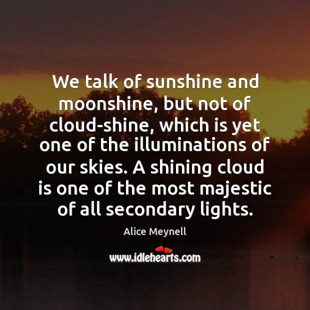 Image, We talk of sunshine and moonshine, but not of cloud-shine, which is