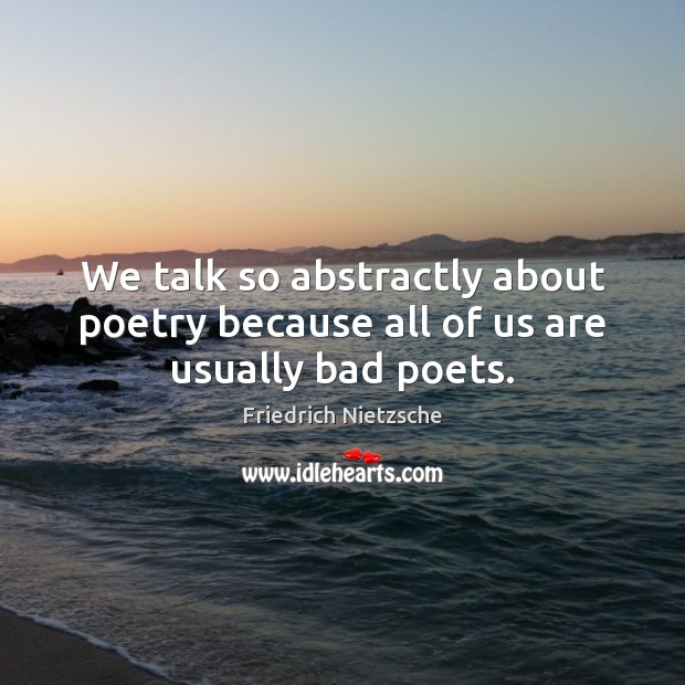 Image, We talk so abstractly about poetry because all of us are usually bad poets.