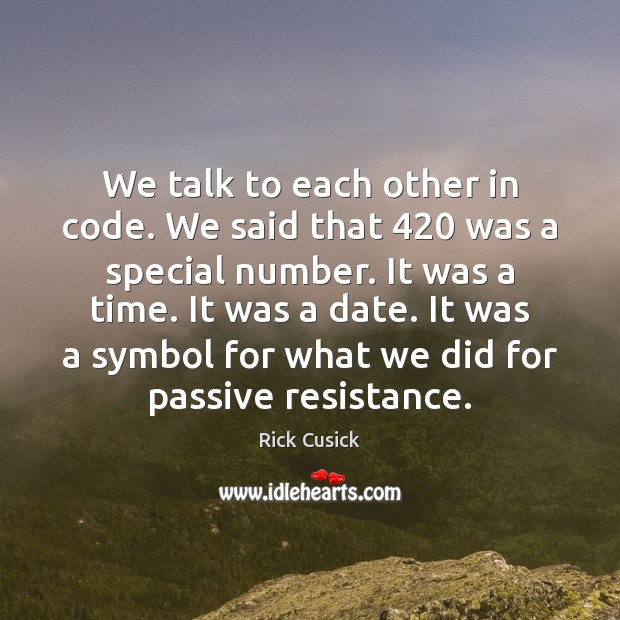 Image, We talk to each other in code. We said that 420 was a