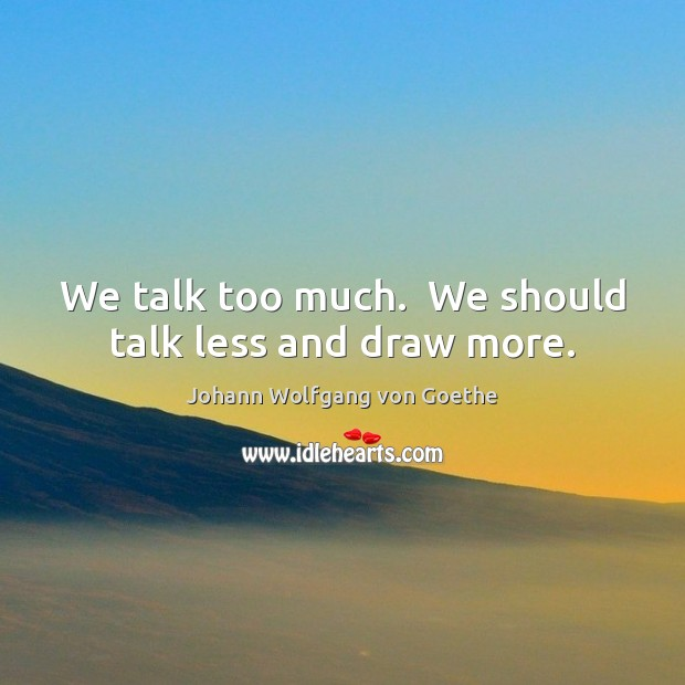 Image, Art, Draw, Draws, Less, More, Much, Should, Talk, Too, Too Much