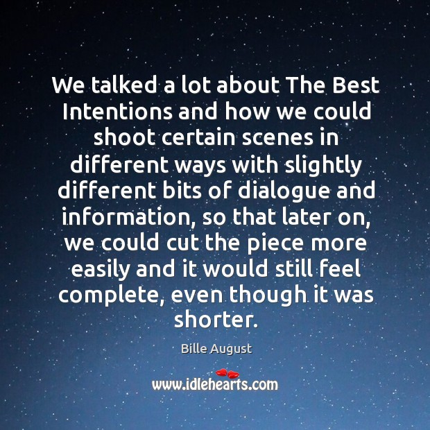 We talked a lot about the best intentions and how we could shoot certain scenes in different Bille August Picture Quote