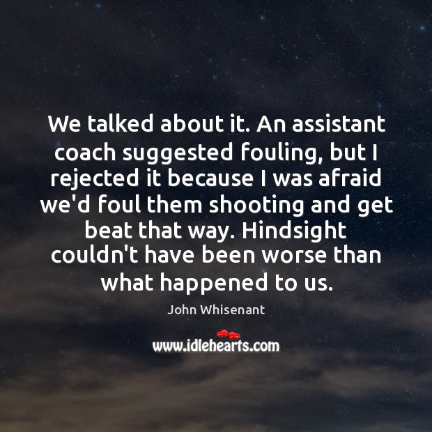Image, We talked about it. An assistant coach suggested fouling, but I rejected