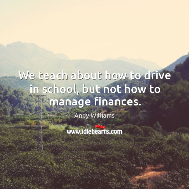 We teach about how to drive in school, but not how to manage finances. Image