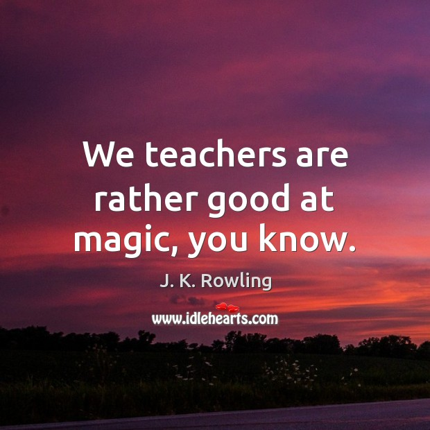 We teachers are rather good at magic, you know. Image