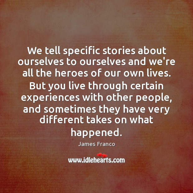 We tell specific stories about ourselves to ourselves and we're all the Image