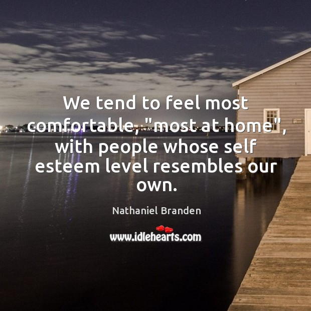 """Image, We tend to feel most comfortable, """"most at home"""", with people whose"""