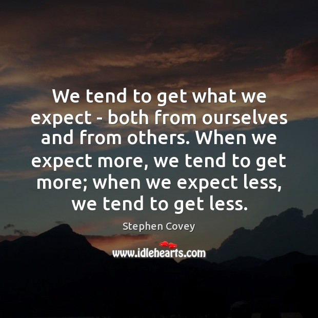 We tend to get what we expect – both from ourselves and Stephen Covey Picture Quote