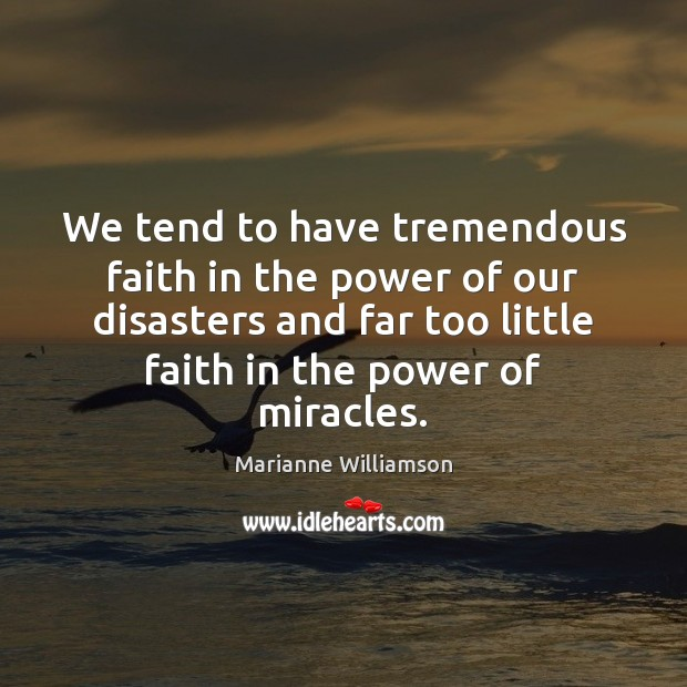 Image, We tend to have tremendous faith in the power of our disasters