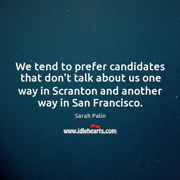 We tend to prefer candidates that don't talk about us one way Image