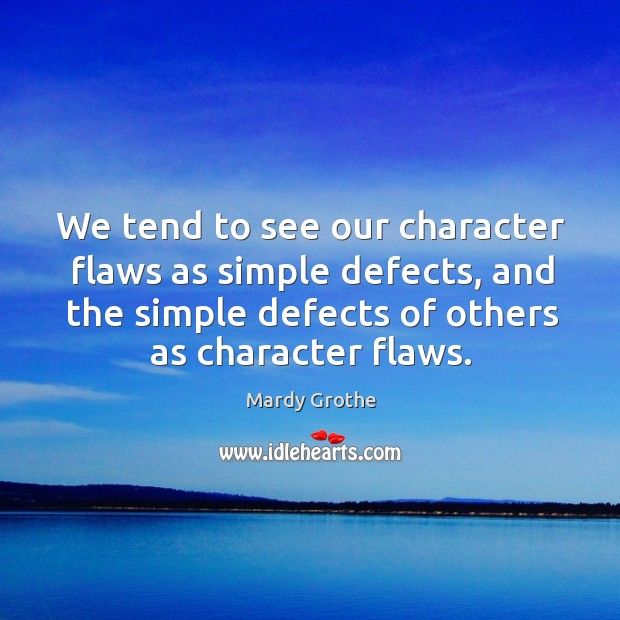 Image, We tend to see our character flaws as simple defects, and the