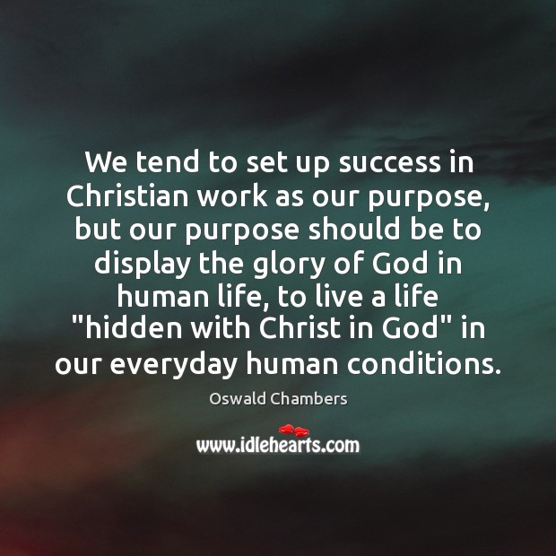 Image, We tend to set up success in Christian work as our purpose,