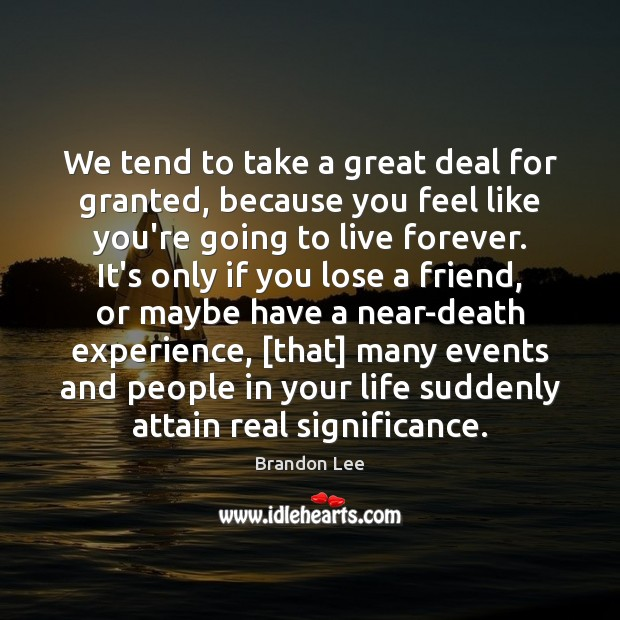 Image, We tend to take a great deal for granted, because you feel