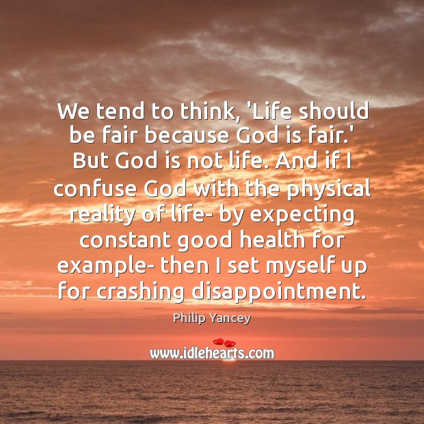 We tend to think, 'Life should be fair because God is fair. Reality Quotes Image
