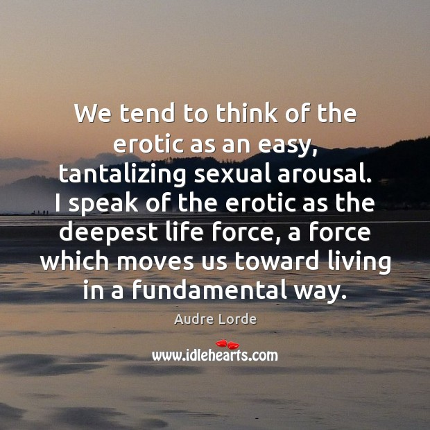 We tend to think of the erotic as an easy, tantalizing sexual Audre Lorde Picture Quote