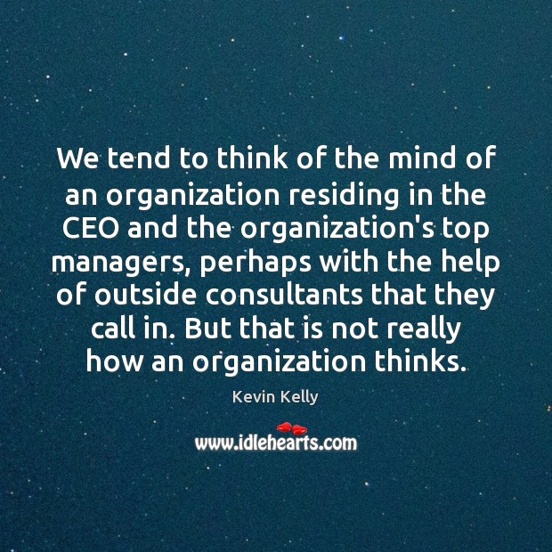 We tend to think of the mind of an organization residing in Image