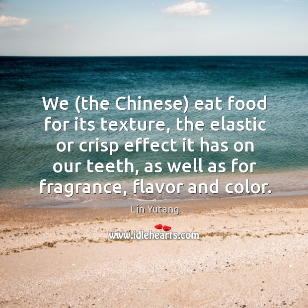 Image, We (the Chinese) eat food for its texture, the elastic or crisp