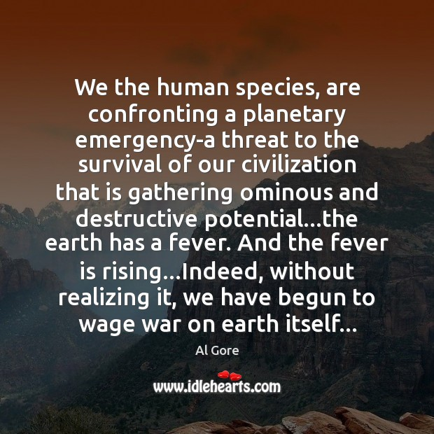 Image, We the human species, are confronting a planetary emergency-a threat to the