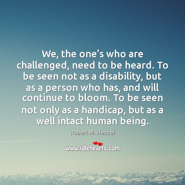 We, the one's who are challenged, need to be heard. To be Image
