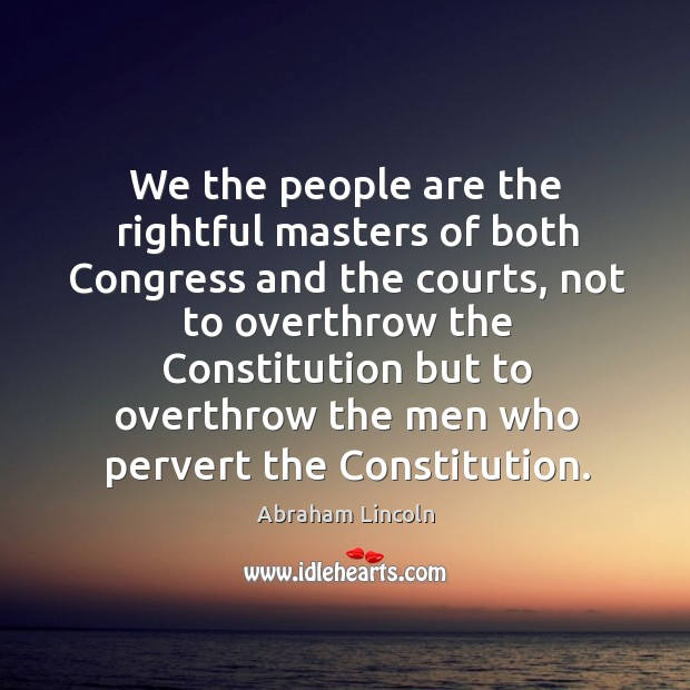Image, We the people are the rightful masters of both congress and the courts, not to