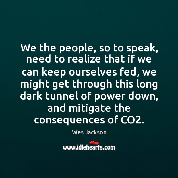 We the people, so to speak, need to realize that if we Image