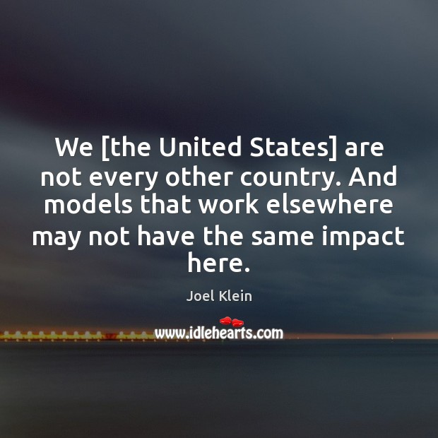 We [the United States] are not every other country. And models that Image