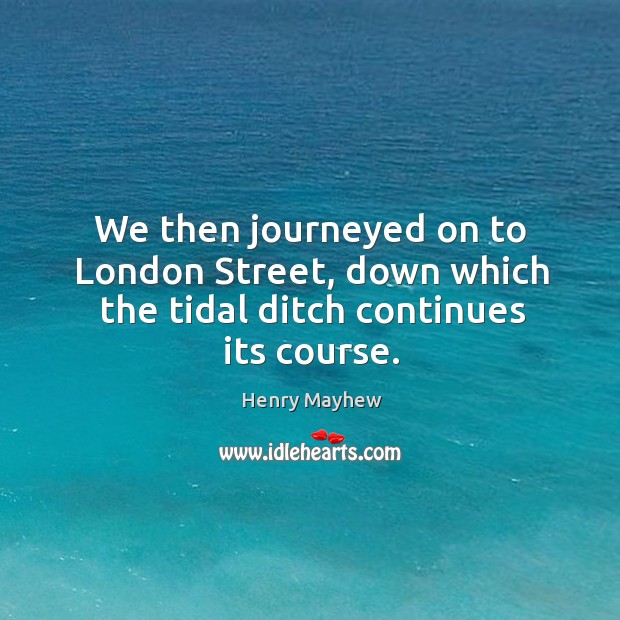 We then journeyed on to london street, down which the tidal ditch continues its course. Image