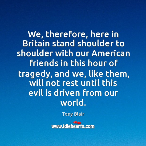 Image, We, therefore, here in britain stand shoulder to shoulder with our american friends in this hour of tragedy