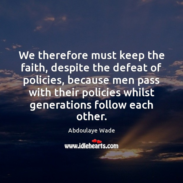 Image, We therefore must keep the faith, despite the defeat of policies, because