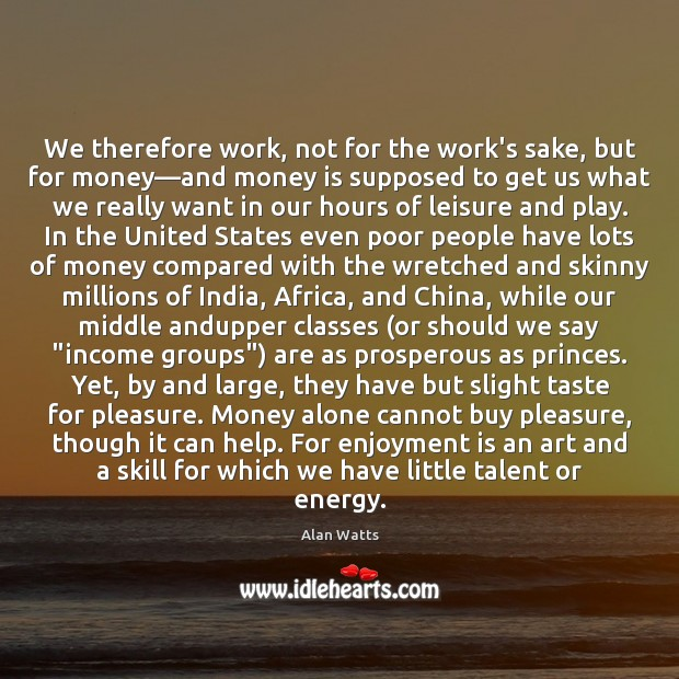 We therefore work, not for the work's sake, but for money—and Image
