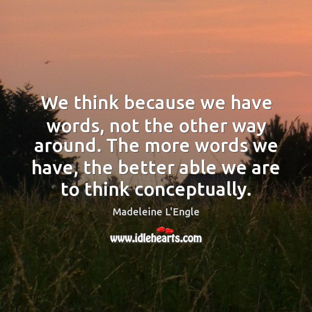 We think because we have words, not the other way around. The Image