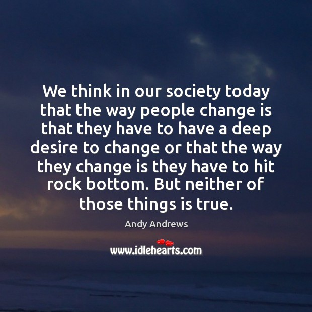 Image, We think in our society today that the way people change is