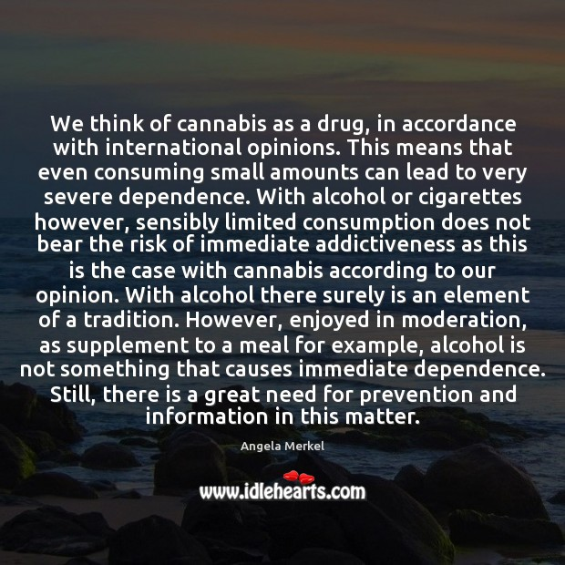 We think of cannabis as a drug, in accordance with international opinions. Alcohol Quotes Image