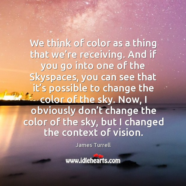 We think of color as a thing that we're receiving. And Image