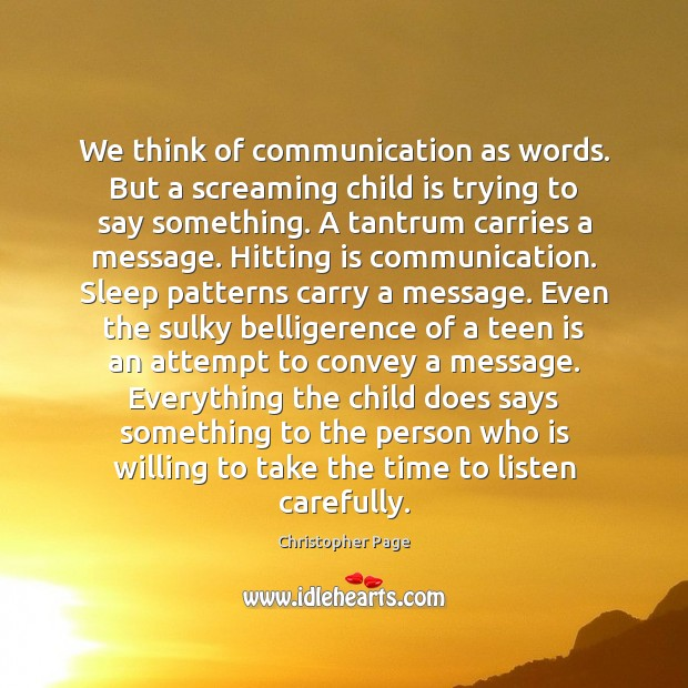 Image, We think of communication as words. But a screaming child is trying