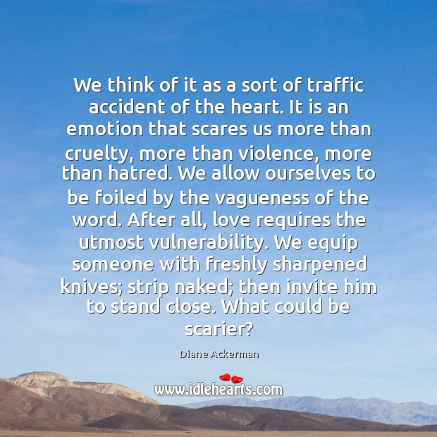 We think of it as a sort of traffic accident of the Diane Ackerman Picture Quote