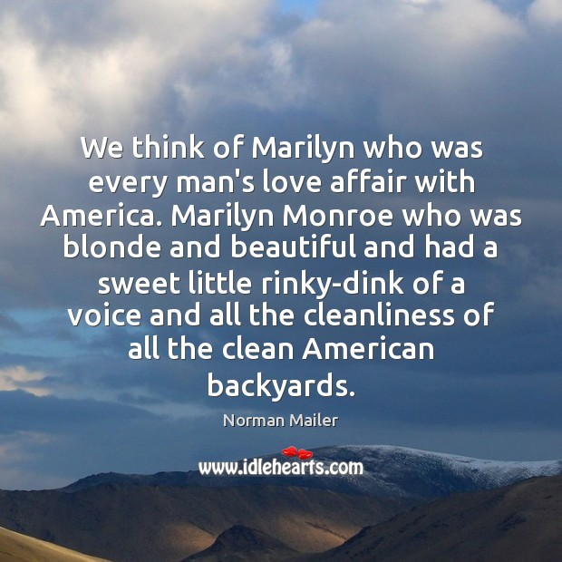 We think of Marilyn who was every man's love affair with America. Image