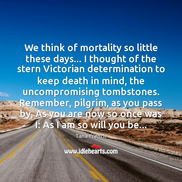 We think of mortality so little these days… I thought of the Image