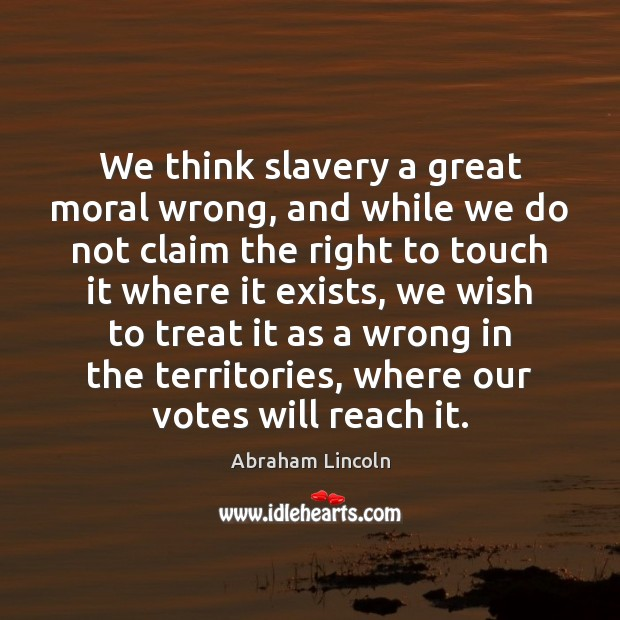 Image, We think slavery a great moral wrong, and while we do not