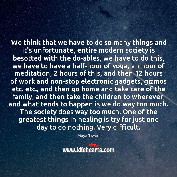 We think that we have to do so many things and it's Society Quotes Image