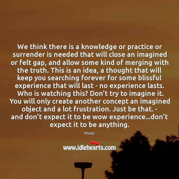 We think there is a knowledge or practice or surrender is needed Mooji Picture Quote