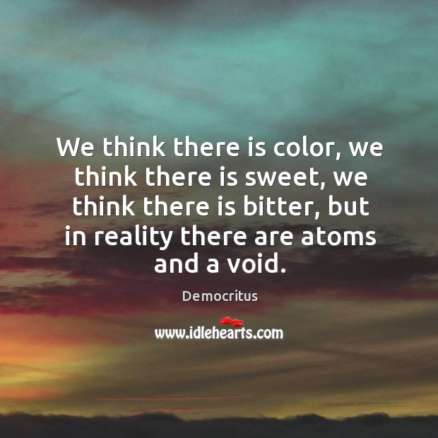 We think there is color, we think there is sweet, we think Democritus Picture Quote