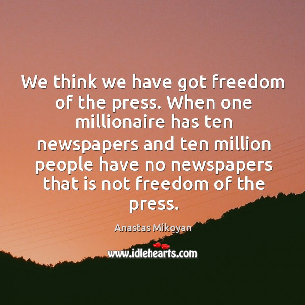 We think we have got freedom of the press. When one millionaire Image