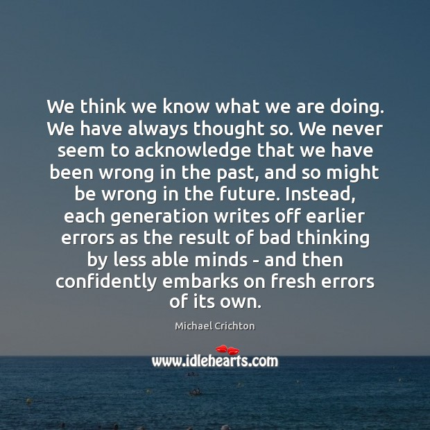 We think we know what we are doing. We have always thought Image