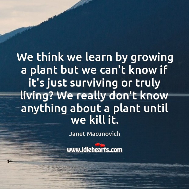 We think we learn by growing a plant but we can't know Image