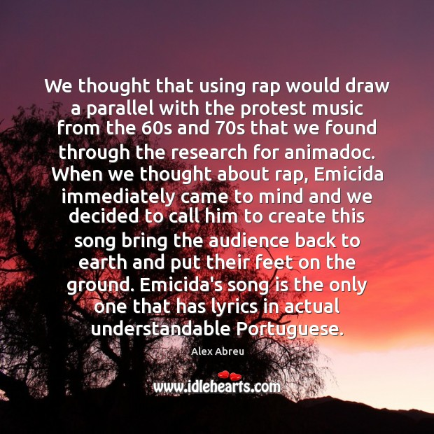 Image, We thought that using rap would draw a parallel with the protest