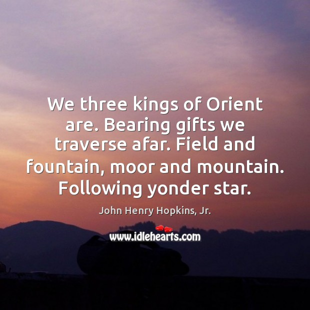 We three kings of Orient are. Bearing gifts we traverse afar. Field Image